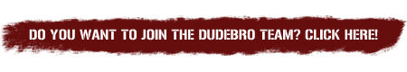 Do you want to join the Dudebro team? CLICK HERE!